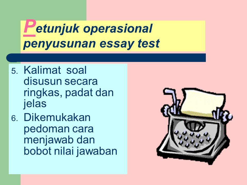 P etunjuk operasional penyusunan essay test 4. Pertanyaan atau perintah dibuat variatif. 1. Jelaskan, perbedaan antara… dg… 2. Jelaskan, hubungan anta
