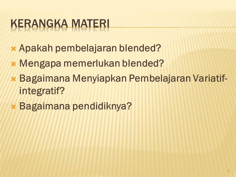  Apakah pembelajaran blended.  Mengapa memerlukan blended.