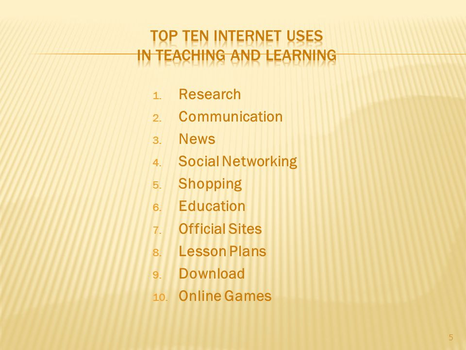1. Research 2. Communication 3. News 4. Social Networking 5.