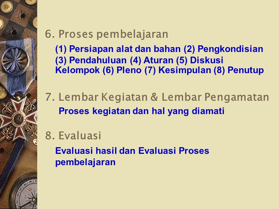 6. Proses pembelajaran (1) Persiapan alat dan bahan (2) Pengkondisian (3) Pendahuluan (4) Aturan (5) Diskusi Kelompok (6) Pleno (7) Kesimpulan (8) Pen