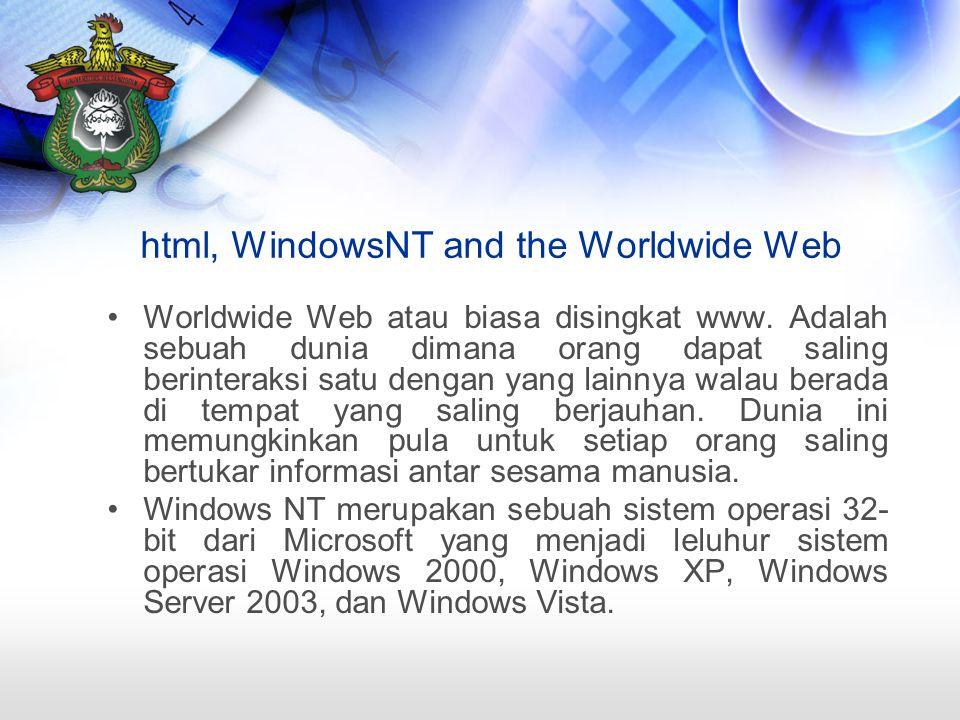 html, WindowsNT and the Worldwide Web Worldwide Web atau biasa disingkat www. Adalah sebuah dunia dimana orang dapat saling berinteraksi satu dengan y