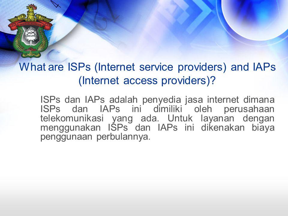 What are ISPs (Internet service providers) and IAPs (Internet access providers)? ISPs dan IAPs adalah penyedia jasa internet dimana ISPs dan IAPs ini