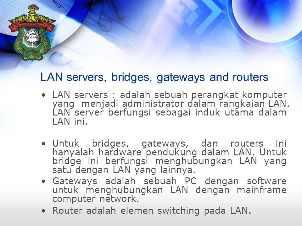 LAN servers, bridges, gateways and routers LAN servers : adalah sebuah perangkat komputer yang menjadi administrator dalam rangkaian LAN.