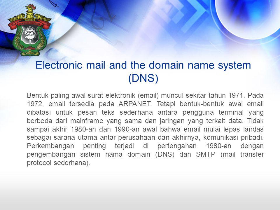 Electronic mail and the domain name system (DNS) Bentuk paling awal surat elektronik (email) muncul sekitar tahun 1971.