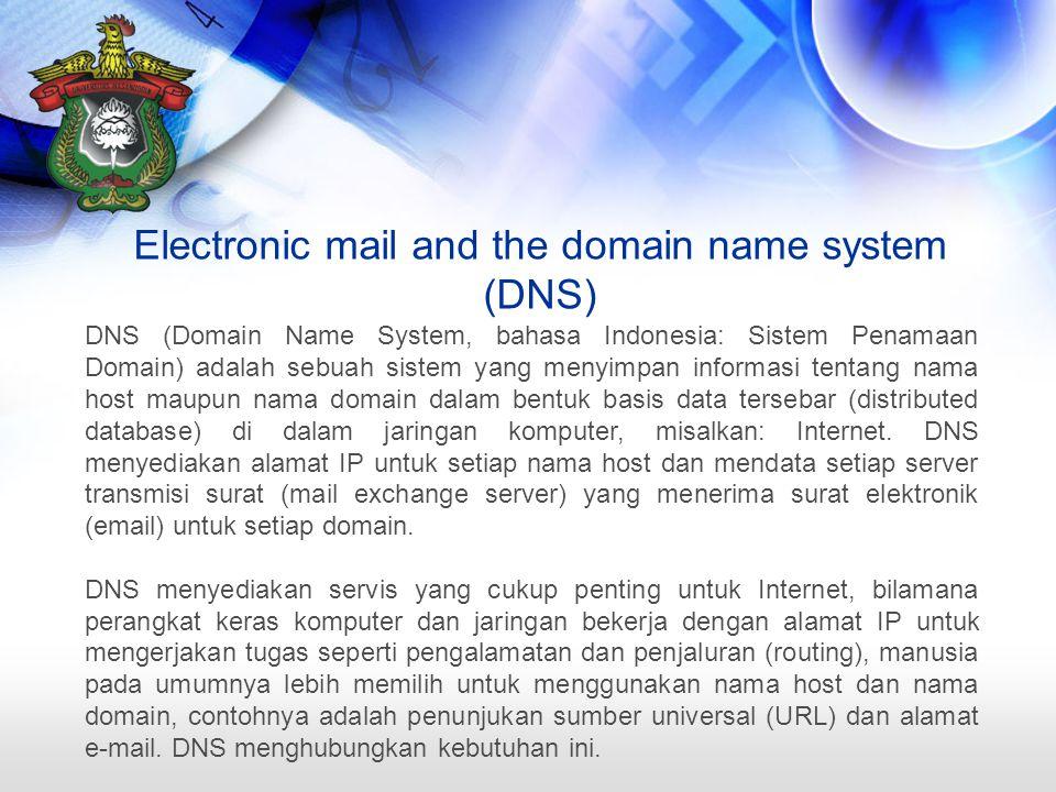 Electronic mail and the domain name system (DNS) DNS (Domain Name System, bahasa Indonesia: Sistem Penamaan Domain) adalah sebuah sistem yang menyimpan informasi tentang nama host maupun nama domain dalam bentuk basis data tersebar (distributed database) di dalam jaringan komputer, misalkan: Internet.