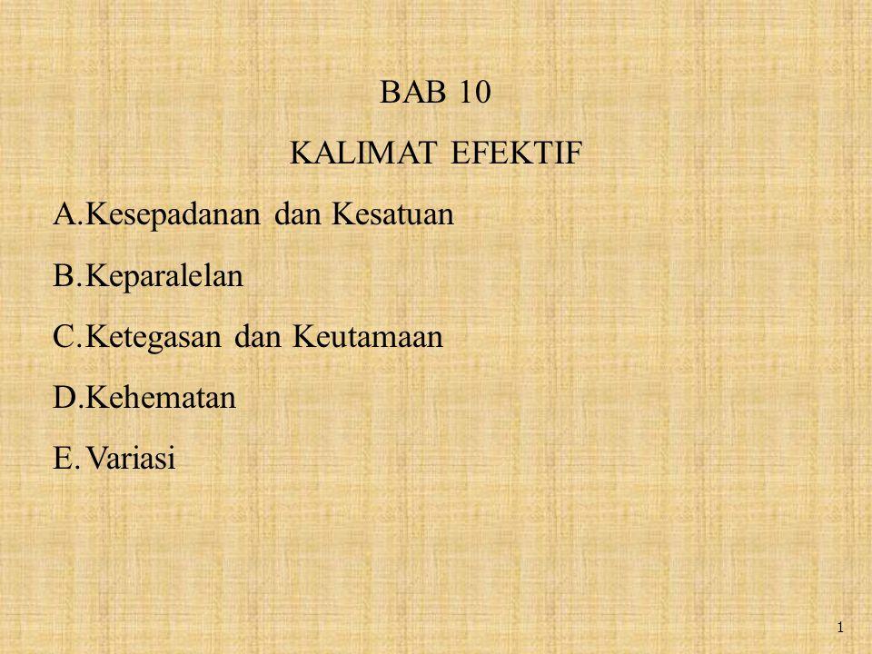 1 BAB 10 KALIMAT EFEKTIF A.Kesepadanan dan Kesatuan B.Keparalelan C.Ketegasan dan Keutamaan D.Kehematan E.Variasi