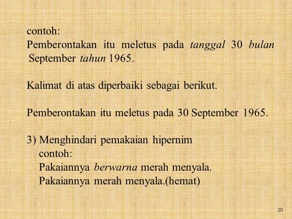 20 contoh: Pemberontakan itu meletus pada tanggal 30 bulan September tahun 1965.