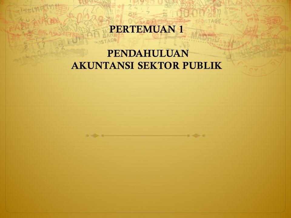 TUJUAN PEMBELAJARAN  Karakteristik Sektor Publik  Ruang Lingkung & Sejarah sektor publik  Perbedaan Sektor Publik dan Private  Persamaan dan Perbedaan  Pelaporan
