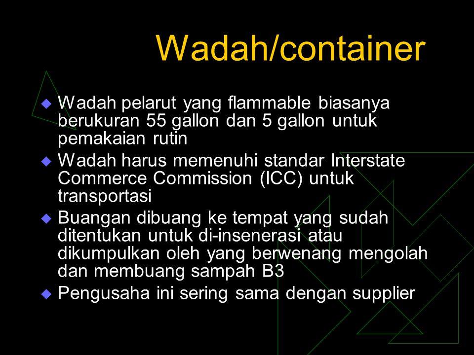 Wadah/container  Wadah pelarut yang flammable biasanya berukuran 55 gallon dan 5 gallon untuk pemakaian rutin  Wadah harus memenuhi standar Intersta