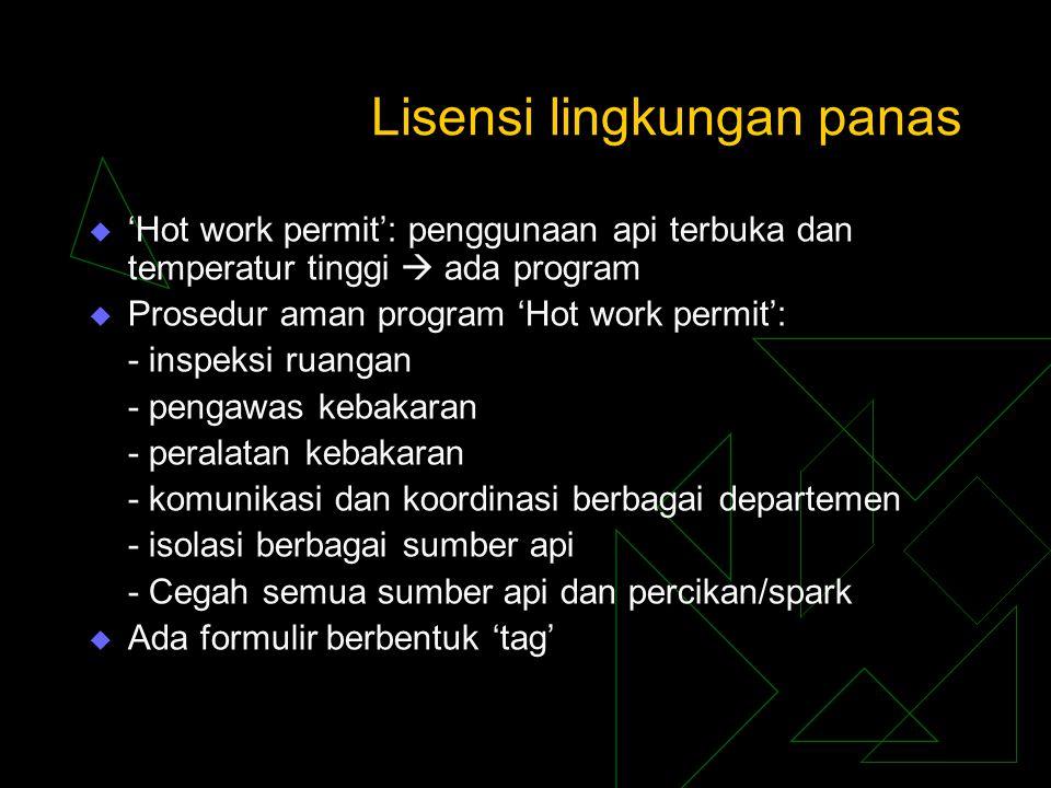 Lisensi lingkungan panas  'Hot work permit': penggunaan api terbuka dan temperatur tinggi  ada program  Prosedur aman program 'Hot work permit': -