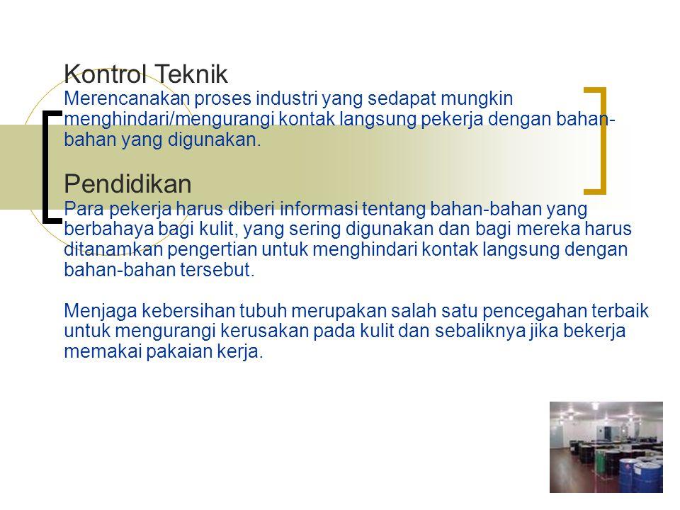 Kontrol Teknik Merencanakan proses industri yang sedapat mungkin menghindari/mengurangi kontak langsung pekerja dengan bahan- bahan yang digunakan. Pe