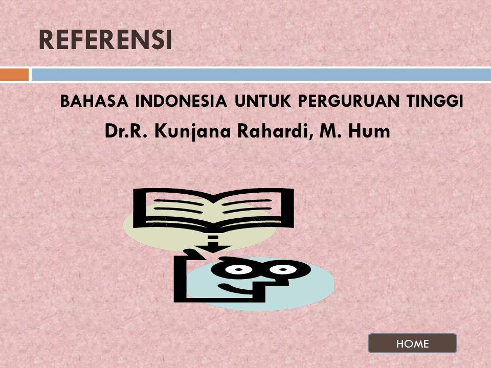 REFERENSI BAHASA INDONESIA UNTUK PERGURUAN TINGGI Dr.R. Kunjana Rahardi, M. Hum HOME