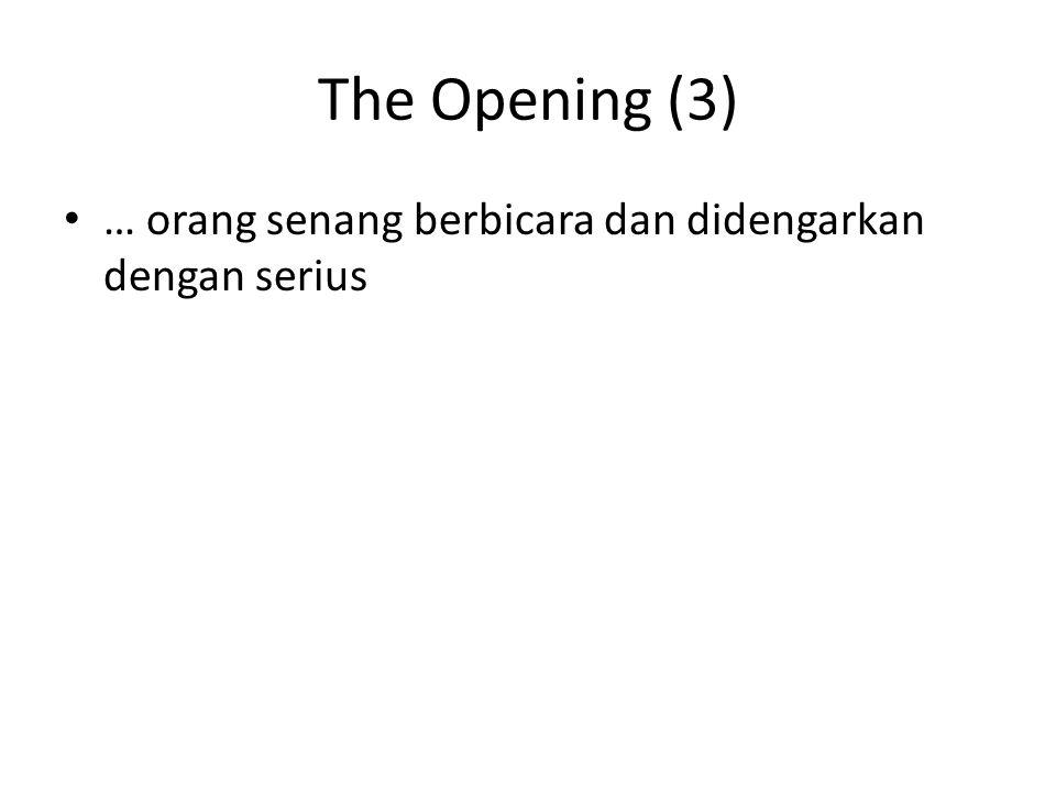 The Opening (3) … orang senang berbicara dan didengarkan dengan serius