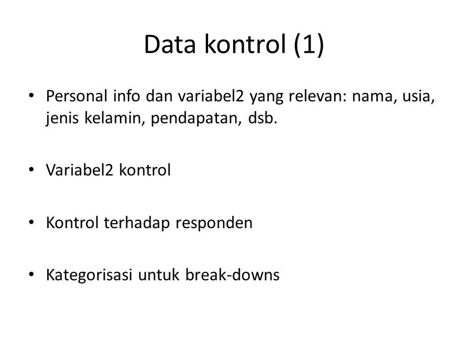 Data kontrol (1) Personal info dan variabel2 yang relevan: nama, usia, jenis kelamin, pendapatan, dsb.