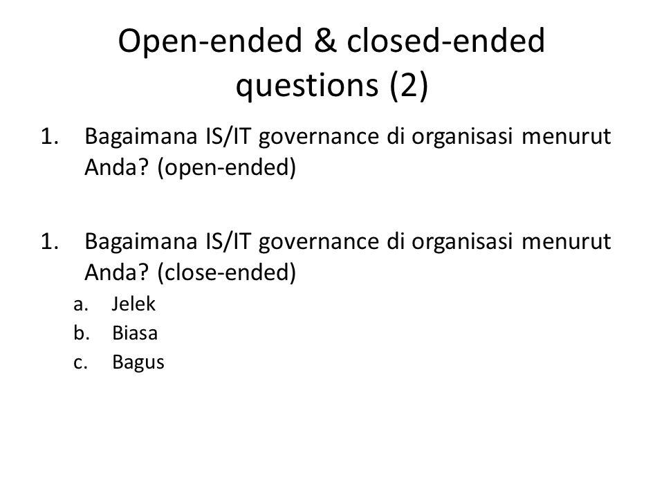 Open-ended & closed-ended questions (2) 1.Bagaimana IS/IT governance di organisasi menurut Anda.