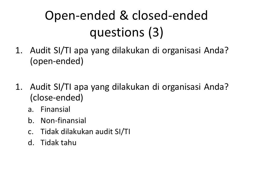 Open-ended & closed-ended questions (3) 1.Audit SI/TI apa yang dilakukan di organisasi Anda.