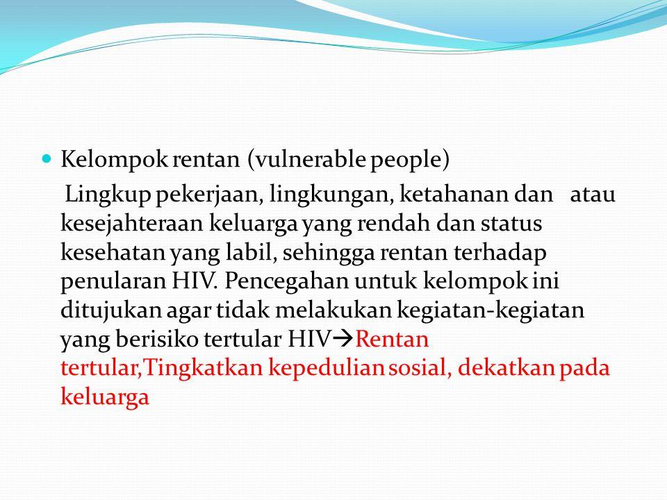 Kelompok rentan (vulnerable people) Lingkup pekerjaan, lingkungan, ketahanan dan atau kesejahteraan keluarga yang rendah dan status kesehatan yang lab