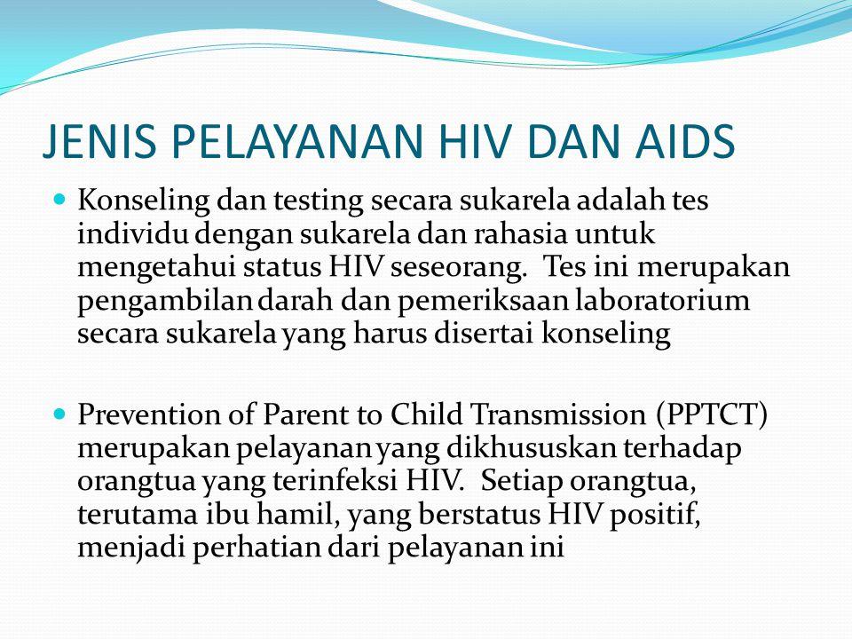 JENIS PELAYANAN HIV DAN AIDS Konseling dan testing secara sukarela adalah tes individu dengan sukarela dan rahasia untuk mengetahui status HIV seseorang.