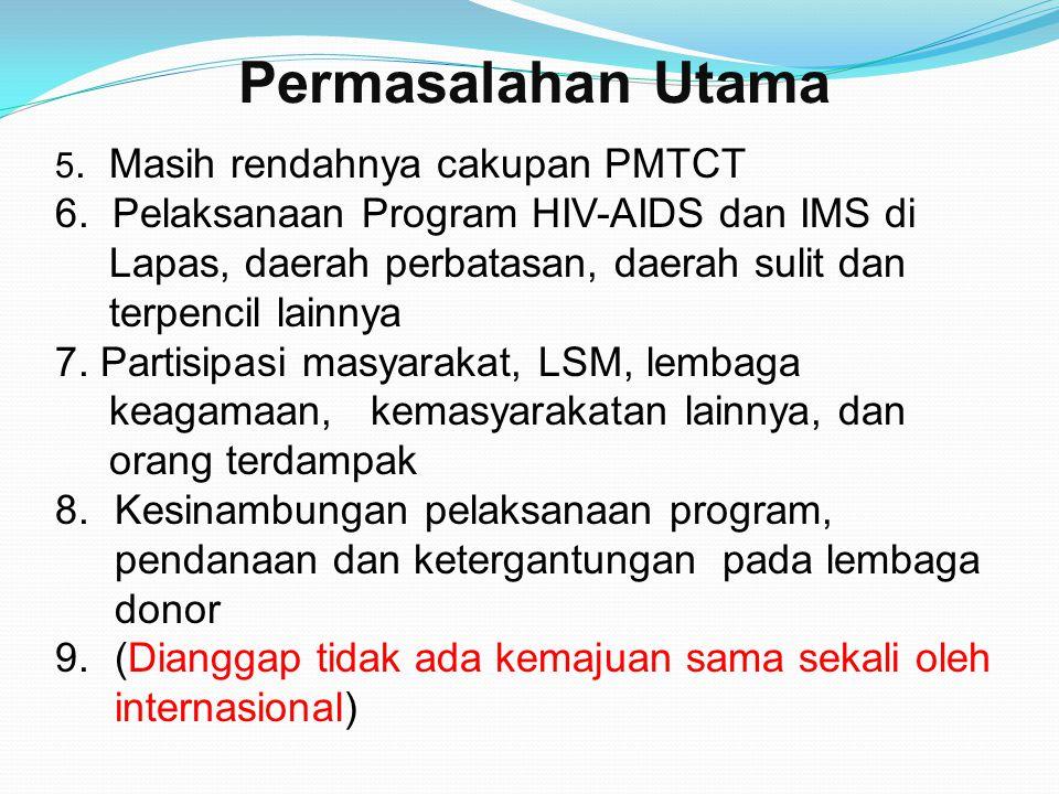 5. Masih rendahnya cakupan PMTCT 6. Pelaksanaan Program HIV-AIDS dan IMS di Lapas, daerah perbatasan, daerah sulit dan terpencil lainnya 7. Partisipas