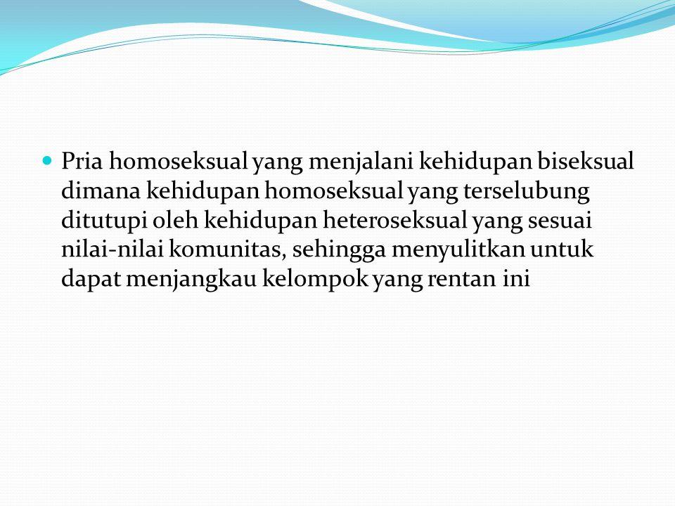 Pria homoseksual yang menjalani kehidupan biseksual dimana kehidupan homoseksual yang terselubung ditutupi oleh kehidupan heteroseksual yang sesuai nilai-nilai komunitas, sehingga menyulitkan untuk dapat menjangkau kelompok yang rentan ini