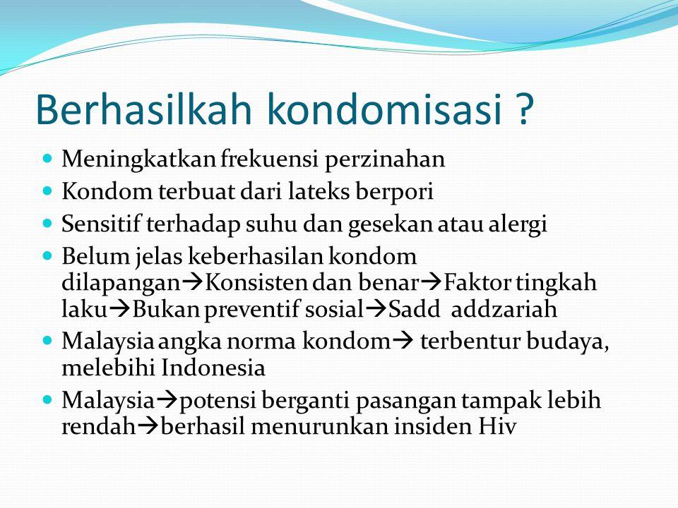 Berhasilkah kondomisasi ? Meningkatkan frekuensi perzinahan Kondom terbuat dari lateks berpori Sensitif terhadap suhu dan gesekan atau alergi Belum je