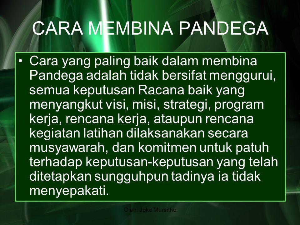 Oleh: Joko Mursitho CARA MEMBINA PANDEGA Cara yang paling baik dalam membina Pandega adalah tidak bersifat menggurui, semua keputusan Racana baik yang