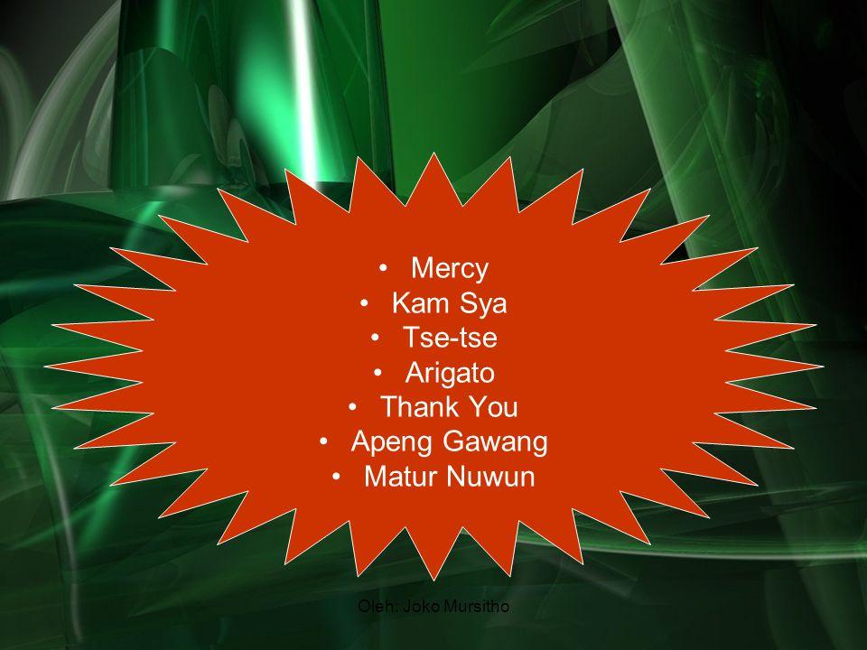 Oleh: Joko Mursitho Mercy Kam Sya Tse-tse Arigato Thank You Apeng Gawang Matur Nuwun
