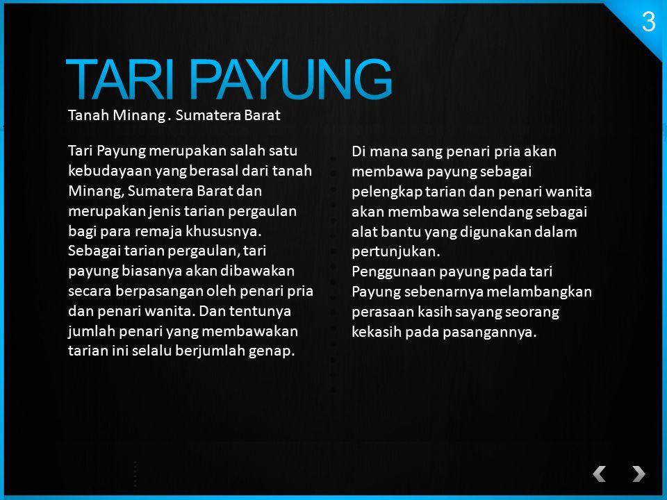 Tanah Minang. Sumatera Barat Tari Payung merupakan salah satu kebudayaan yang berasal dari tanah Minang, Sumatera Barat dan merupakan jenis tarian per