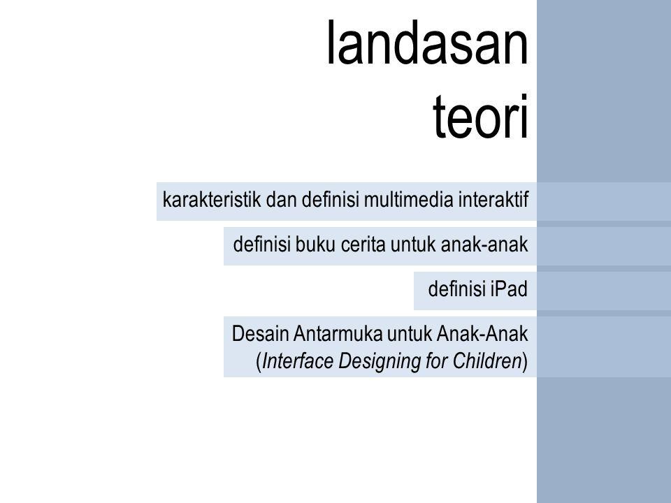 landasan teori karakteristik dan definisi multimedia interaktif definisi buku cerita untuk anak-anak definisi iPad Desain Antarmuka untuk Anak-Anak ( Interface Designing for Children )