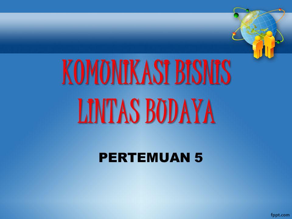 KOMUNIKASI BISNIS LINTAS BUDAYA PERTEMUAN 5