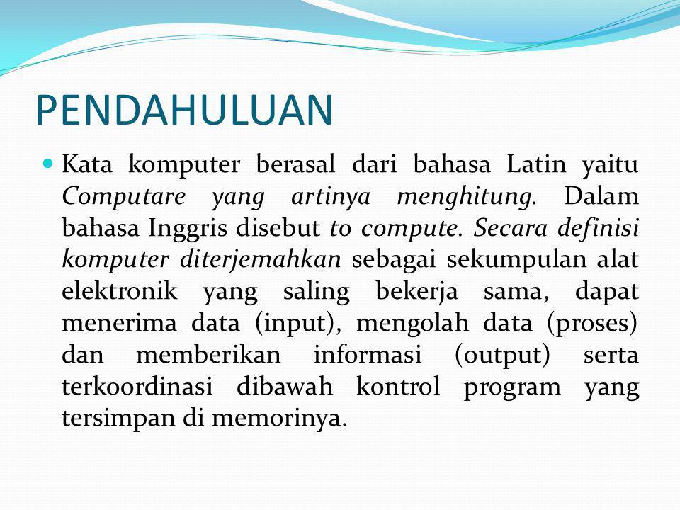 PENDAHULUAN Kata komputer berasal dari bahasa Latin yaitu Computare yang artinya menghitung.