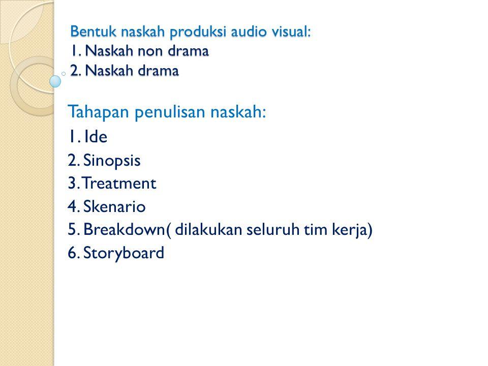 Bentuk naskah produksi audio visual: 1.Naskah non drama 2.