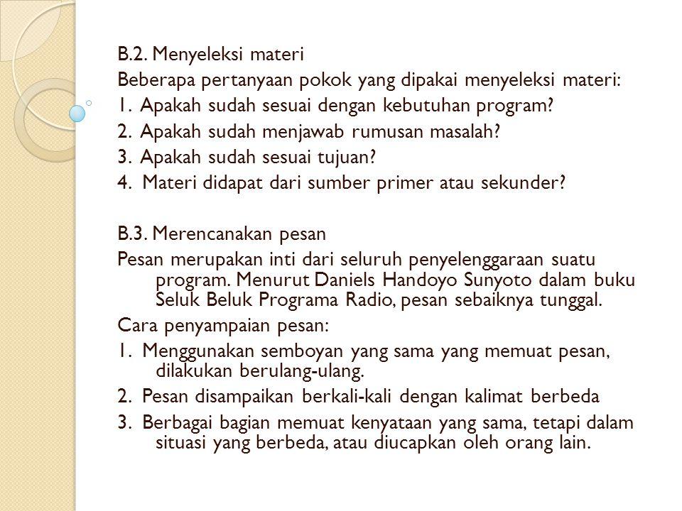B.2.Menyeleksi materi Beberapa pertanyaan pokok yang dipakai menyeleksi materi: 1.