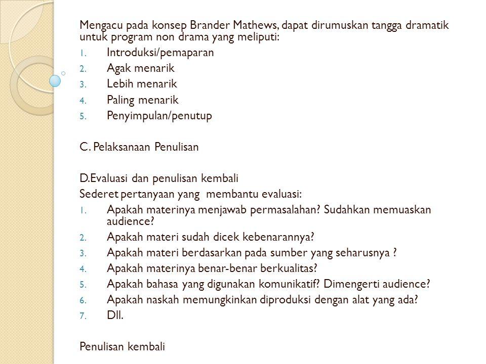 Mengacu pada konsep Brander Mathews, dapat dirumuskan tangga dramatik untuk program non drama yang meliputi: 1.