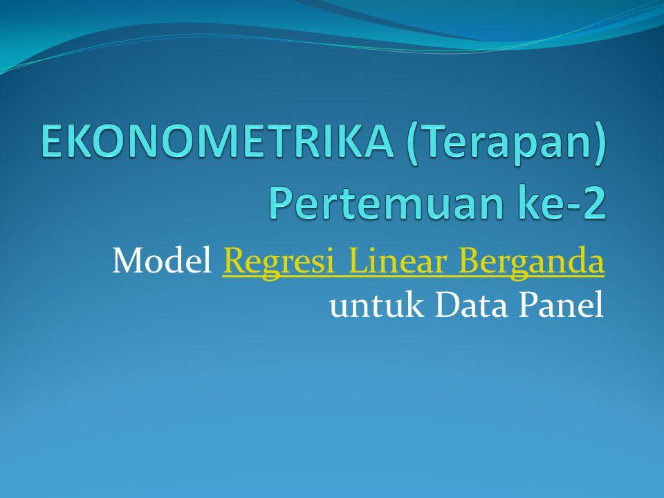 Model dengan data cross section Yi = α + β' Xi + εi ; i = 1,2,....,N (1) N: banyaknya data cross section Model dengan data time series Yt = α + β' Xt + εt ; t = 1,2,....,T (2) T: banyaknya data time series Model dengan data panel Yit = α + β' Xit + εit ; i = 1,2,....,N; t = 1,2,….., T (3) di mana : N = banyaknya observasi T = banyaknya waktu N x T = banyaknya data panel