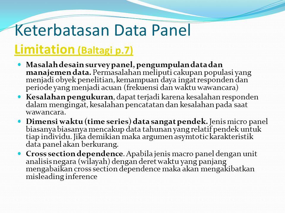 Keterbatasan Data Panel Limitation (Baltagi p.7) Limitation (Baltagi p.7) Masalah desain survey panel, pengumpulan data dan manajemen data. Permasalah