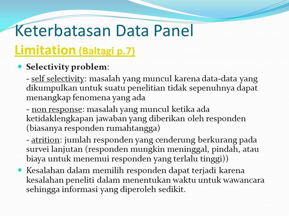 Keterbatasan Data Panel Limitation (Baltagi p.7) Limitation (Baltagi p.7) Selectivity problem: - self selectivity: masalah yang muncul karena data-dat