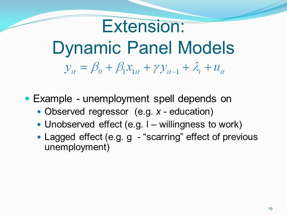 19 Extension: Dynamic Panel Models Example - unemployment spell depends on Observed regressor (e.g.