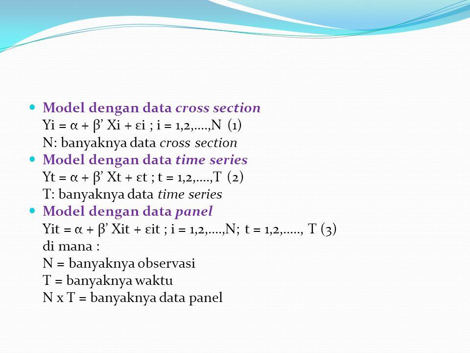 Model dengan data cross section Yi = α + β' Xi + εi ; i = 1,2,....,N (1) N: banyaknya data cross section Model dengan data time series Yt = α + β' Xt