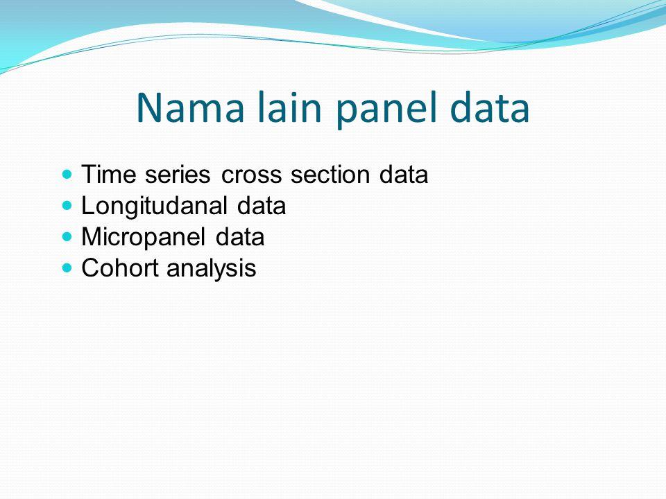 Model Regresi Data Panel Jika setiap unit cross section mempunyai data time series yang sama Model Regresi Balanced Panel Jika jumlah unit observasi time series dari unit cross section tidak sama Model Regresi Unbalanced Panel N > T Short Panel T > N Long Panel