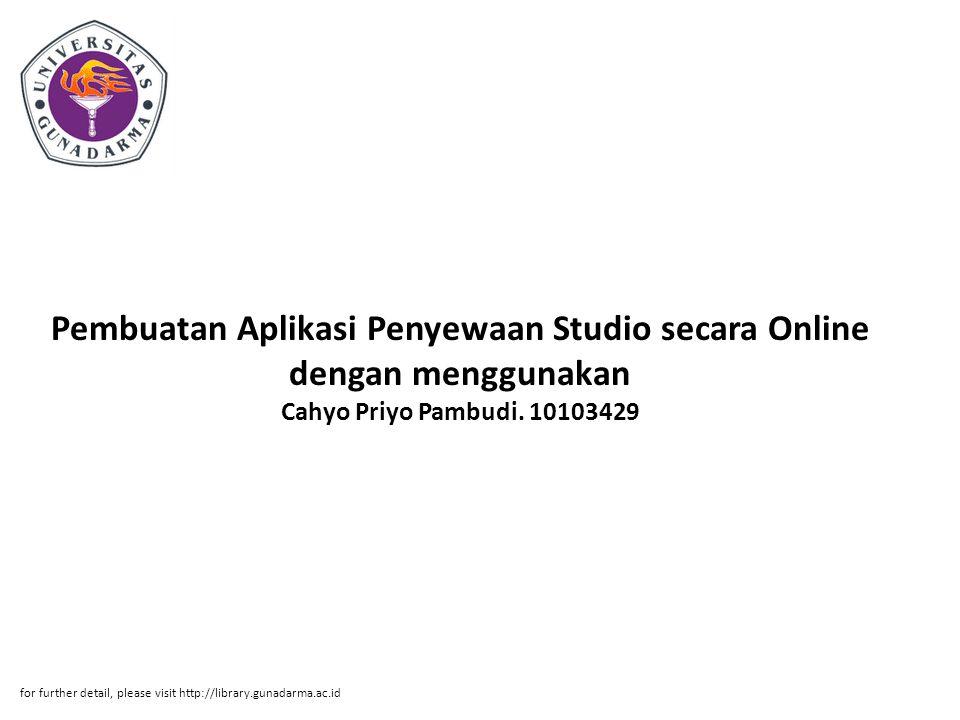 Pembuatan Aplikasi Penyewaan Studio secara Online dengan menggunakan Cahyo Priyo Pambudi. 10103429 for further detail, please visit http://library.gun