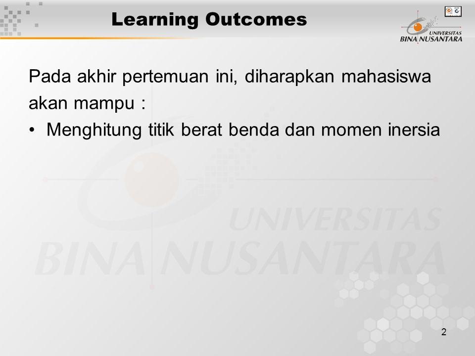 2 Learning Outcomes Pada akhir pertemuan ini, diharapkan mahasiswa akan mampu : Menghitung titik berat benda dan momen inersia