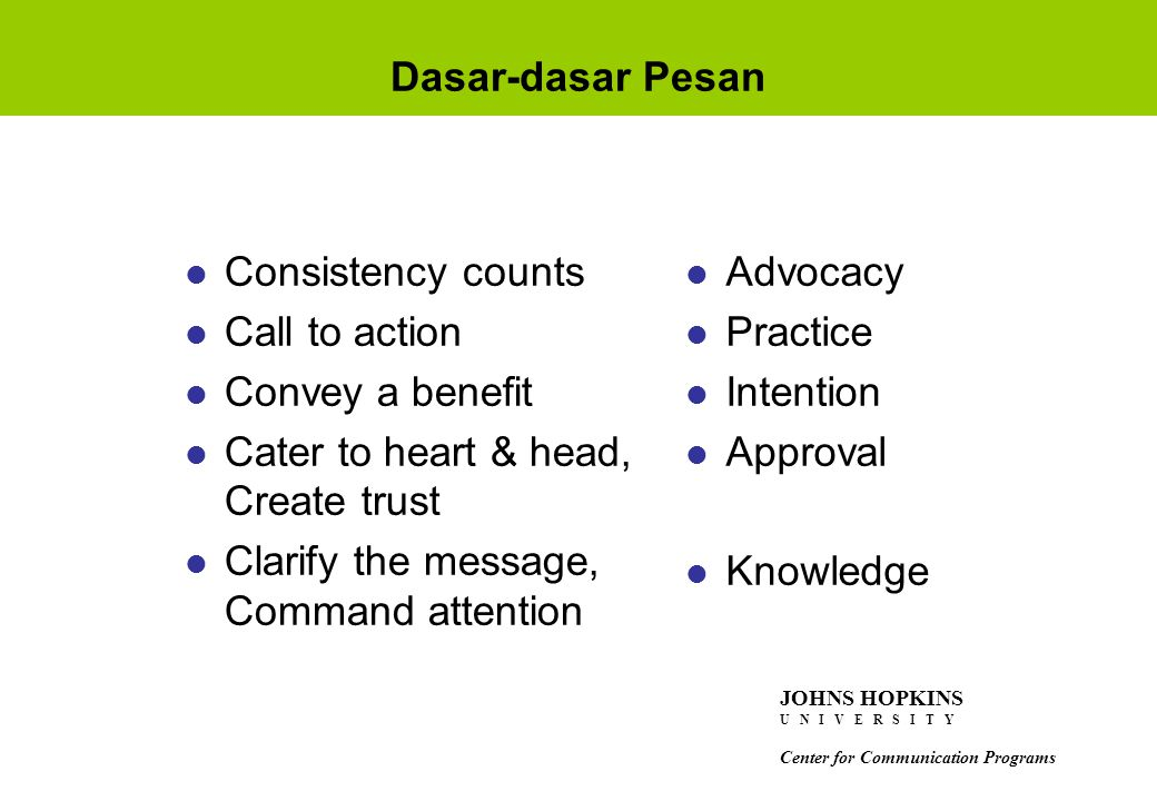 Dasar-dasar Pesan l Consistency counts l Call to action l Convey a benefit l Cater to heart & head, Create trust l Clarify the message, Command attent