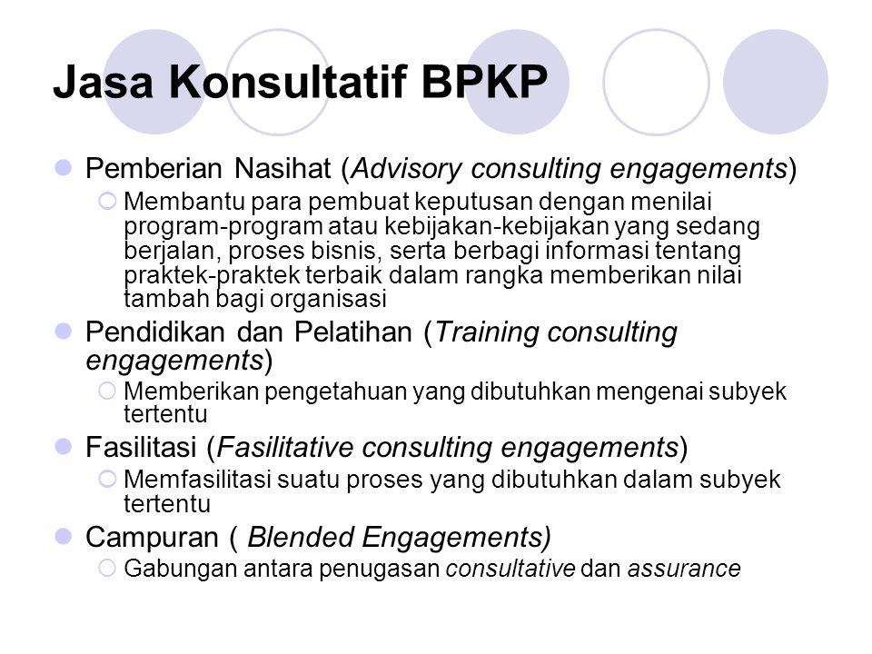 Jasa Konsultatif BPKP Pemberian Nasihat (Advisory consulting engagements)  Membantu para pembuat keputusan dengan menilai program-program atau kebija