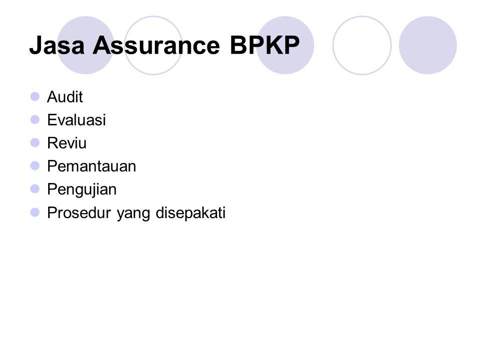 Jasa Assurance BPKP Audit Evaluasi Reviu Pemantauan Pengujian Prosedur yang disepakati