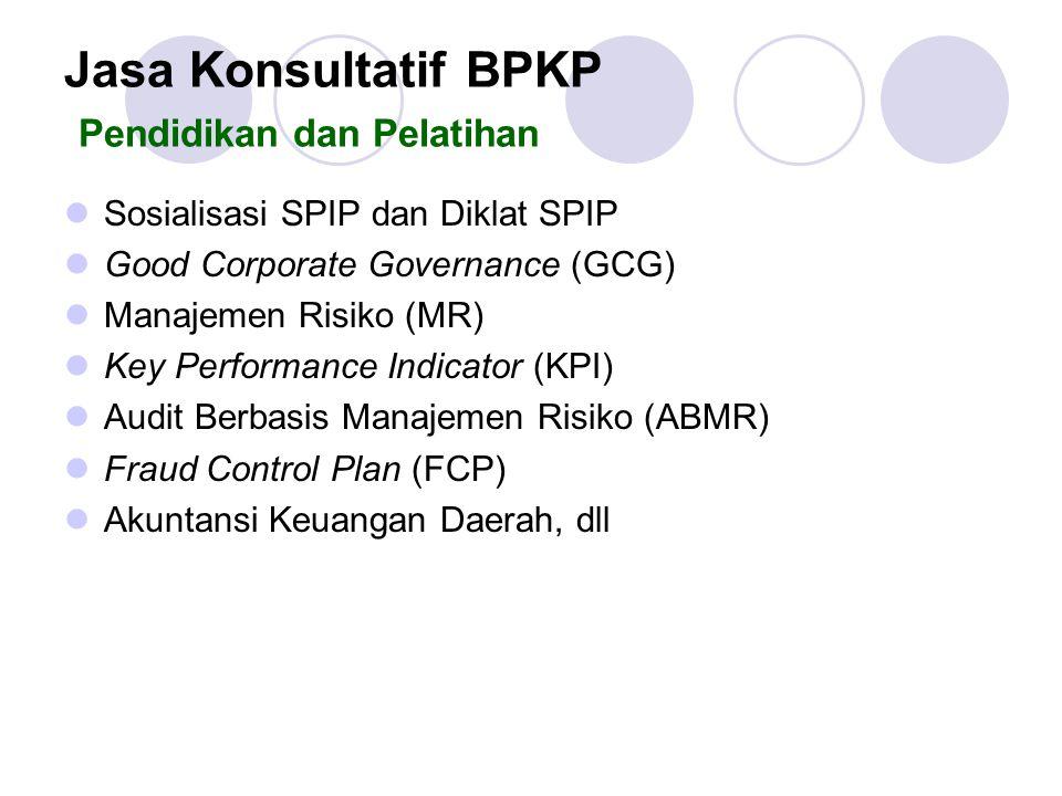 Jasa Konsultatif BPKP Pendidikan dan Pelatihan Sosialisasi SPIP dan Diklat SPIP Good Corporate Governance (GCG) Manajemen Risiko (MR) Key Performance