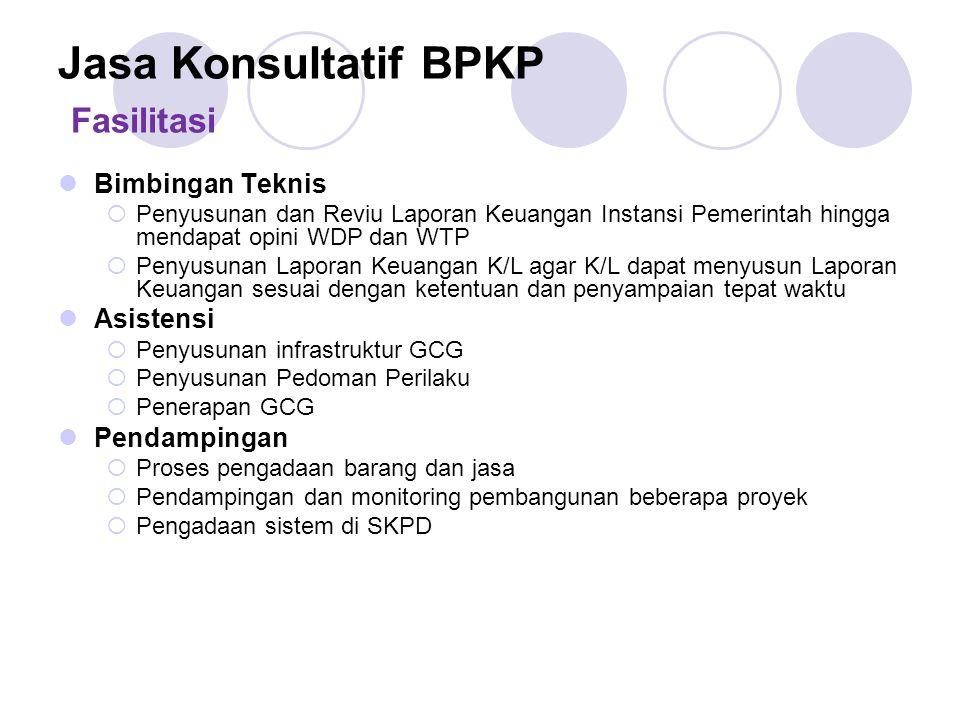 Jasa Konsultatif BPKP Fasilitasi Bimbingan Teknis  Penyusunan dan Reviu Laporan Keuangan Instansi Pemerintah hingga mendapat opini WDP dan WTP  Peny