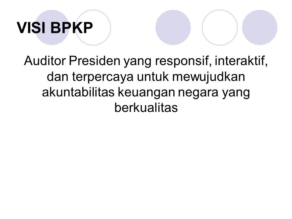 VISI BPKP Auditor Presiden yang responsif, interaktif, dan terpercaya untuk mewujudkan akuntabilitas keuangan negara yang berkualitas