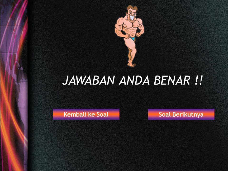 Kembali ke SoalSoal Berikutnya JAWABAN ANDA SALAH !!