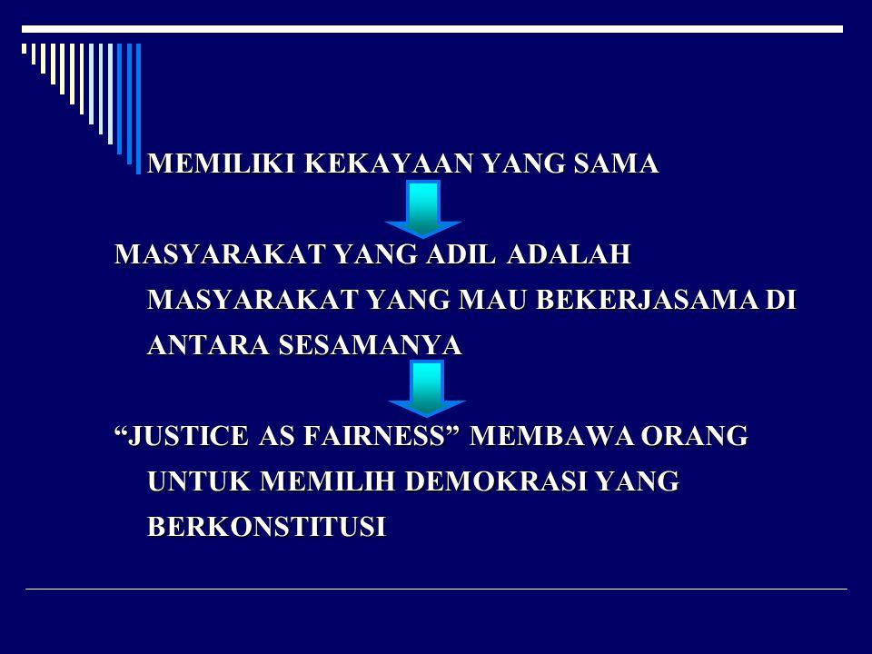 "MEMILIKI KEKAYAAN YANG SAMA MASYARAKAT YANG ADIL ADALAH MASYARAKAT YANG MAU BEKERJASAMA DI ANTARA SESAMANYA ""JUSTICE AS FAIRNESS"" MEMBAWA ORANG UNTUK"